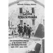 LA GESTA TRAICIONADA. LOS ANARQUISTAS VASCOS Y LA GUERRA CIVIL EN EUSKAL HERRIAK