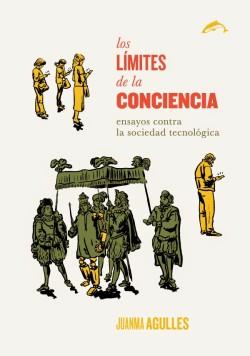 LOS LIMITES DE LA CONCIENCIA. Ensayos contra la sociedad tecnológica