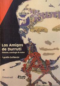 LOS AMIGOS DE DURRUTI. Historia y antología de textos