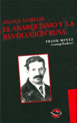 ANATOL GORELIK, EL ANARQUISMO Y LA REVOLUCION RUSA.