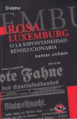 ROSA LUXEMBURG O LA ESPONTANEIDAD REVOLUCIONARIA
