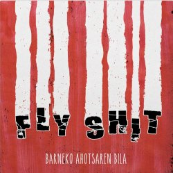 FLY SHIT / BARNEKO AHOTSAREN BILA (LP+CD)