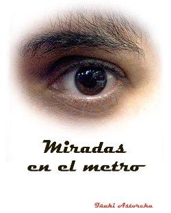 MIRADAS EN EL METRO. Iñaki Astoreka.